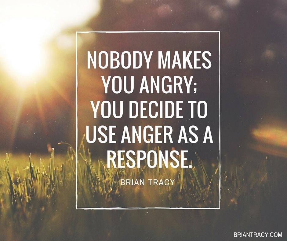 Quotes About Anger And Rage: Manufacture Your Day By LETTING GO OF ANGER