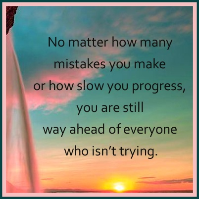 No-matter-how-many-mistakes-you-make-or-how-slow-you-progress-you-are-still-way-ahead-of-everyone-who-isn't-trying.