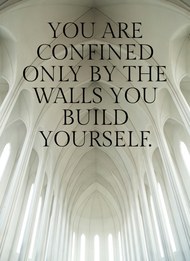 Quote- You are confined only by the walls you build yourself.