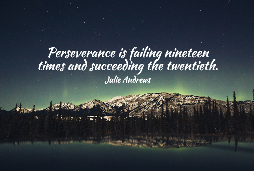 Quote- Perseverance is failing nineteen times and succeeding the twentieth. Julie Andrews