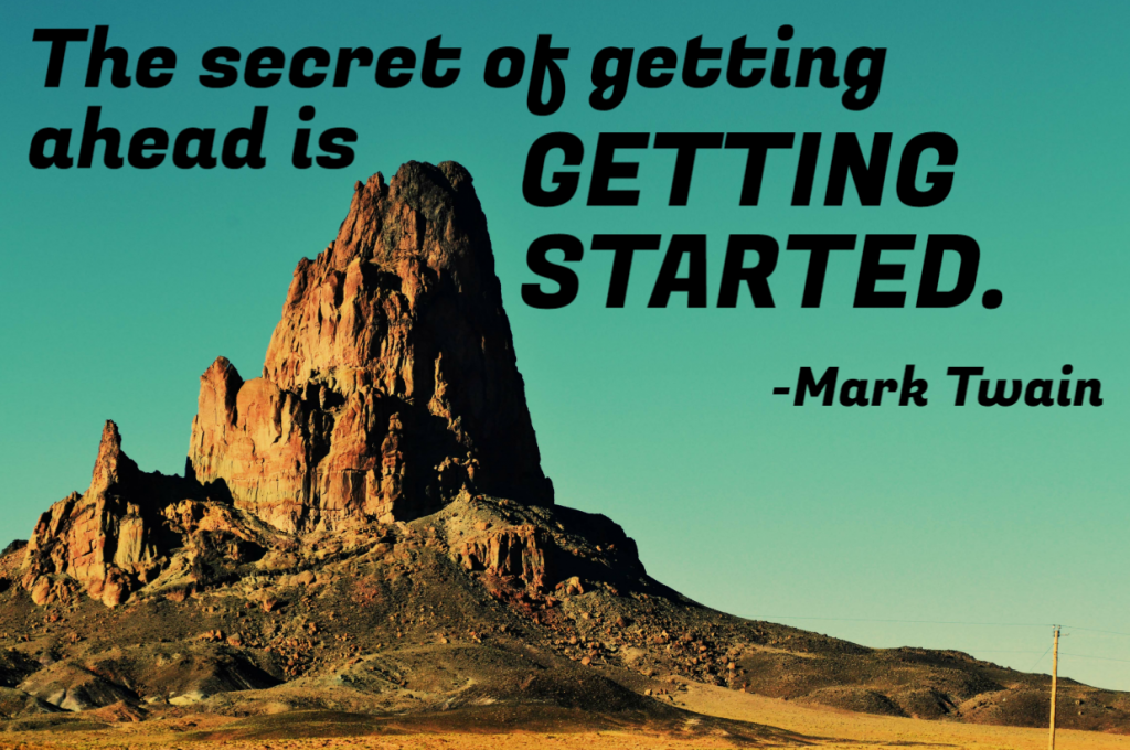 Quote- The secret of getting ahead is getting started. Mark Twain