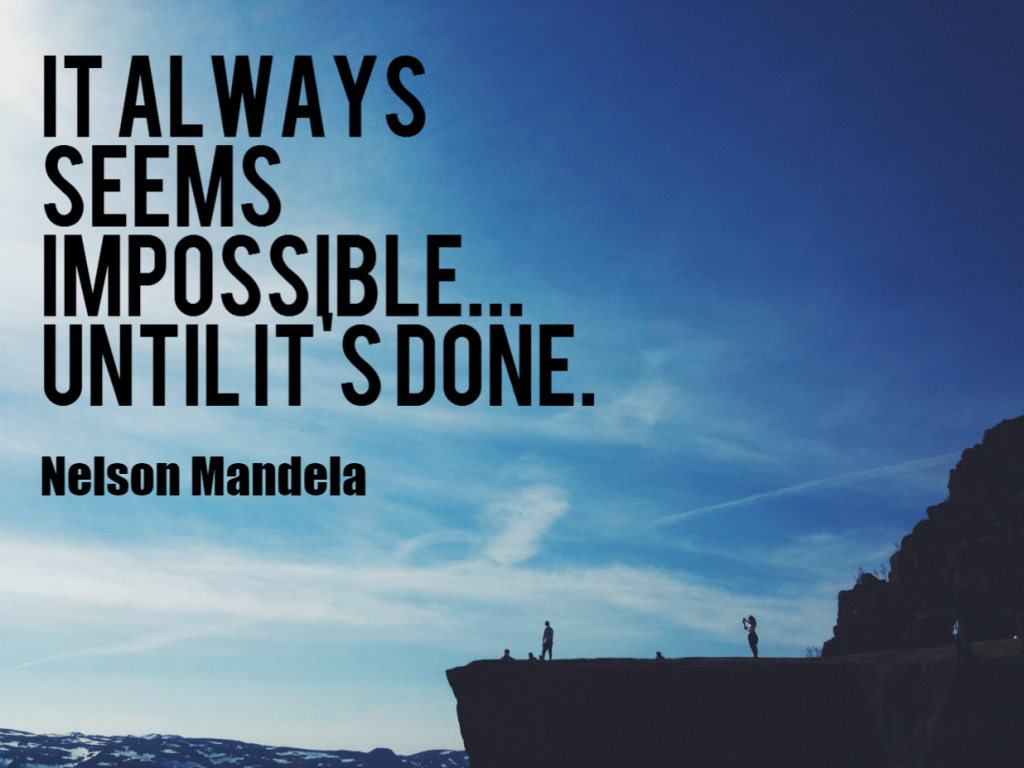 Quote- It always seems impossible, until it's done. Nelson Mandela