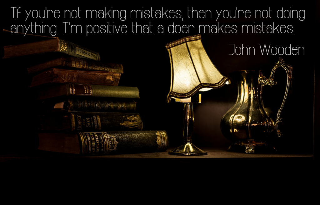 Quote- If you're not making mistakes, then you're not doing anything I'm positive that a doer makes mistakes. John Wooden