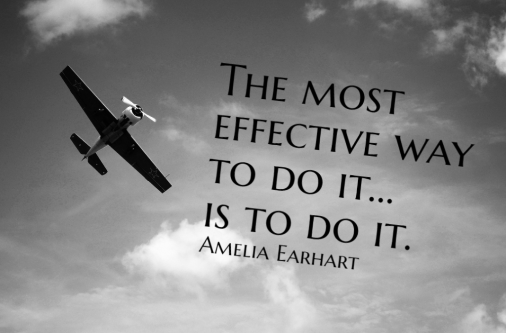 Quote- The most effective way to do it... is to do it. Amelia Earhart