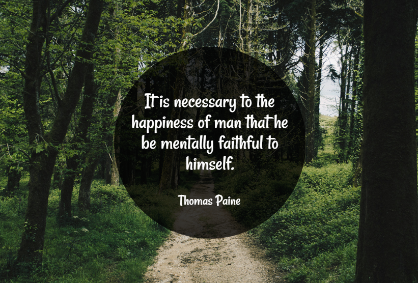 Quote- It is necessary to the happiness of man that he be mentally faithful to himself. Thomas Paine
