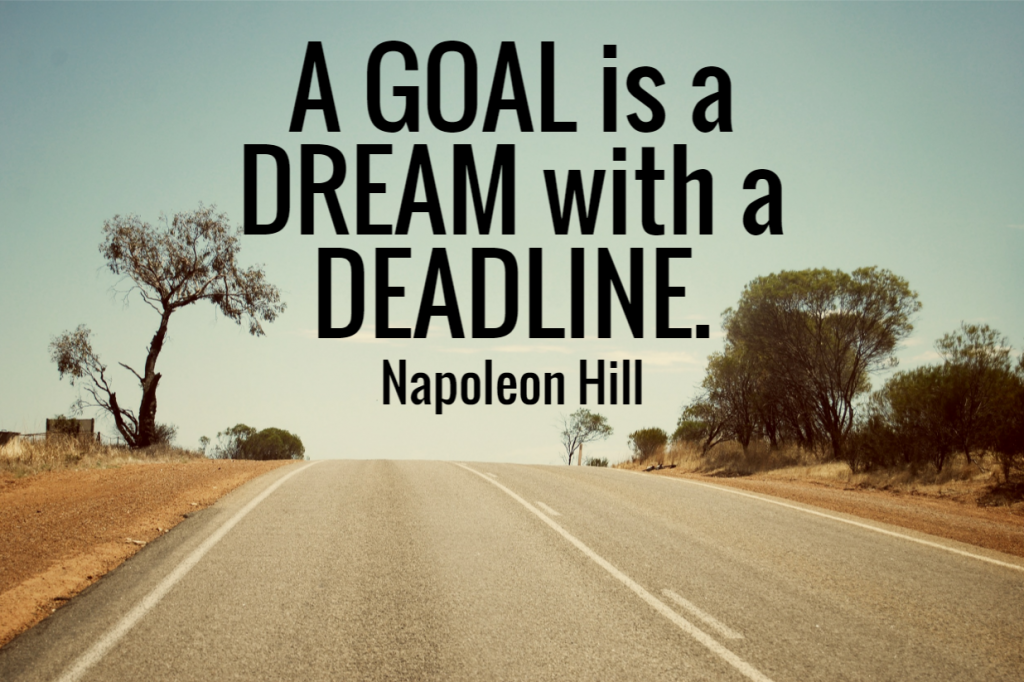 Quote- A goal is a dream with a deadline. Napoleon Hill