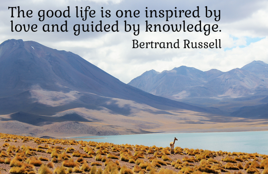 Quote- The good life is one inspired by love and guided by knowledge. Bertrand Russell