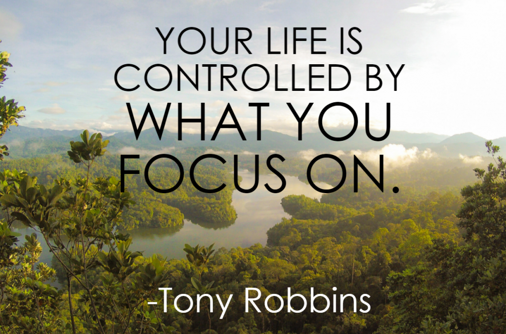 Quote- Your life is controlled by what you focus on. Tony Robbins